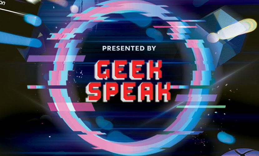 Presented by: Geek Speak