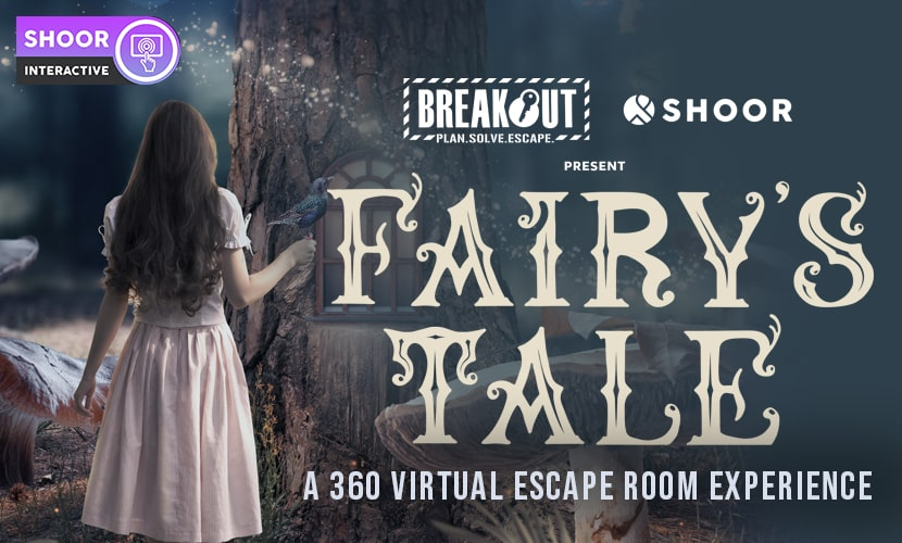 Breakout and SHOOR Present Fairy's Tale: A 360 Virtual Escape Room Experience