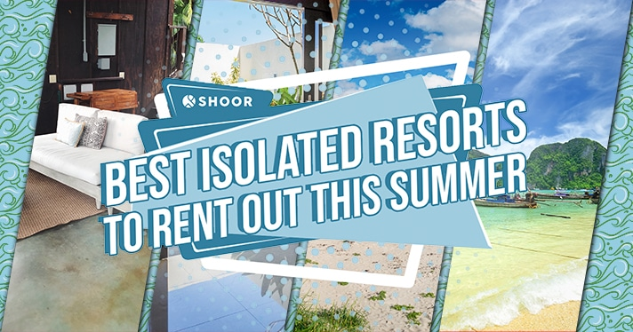 Best Private Isolated Aribnbs and Resorts To Rent Out This Summer